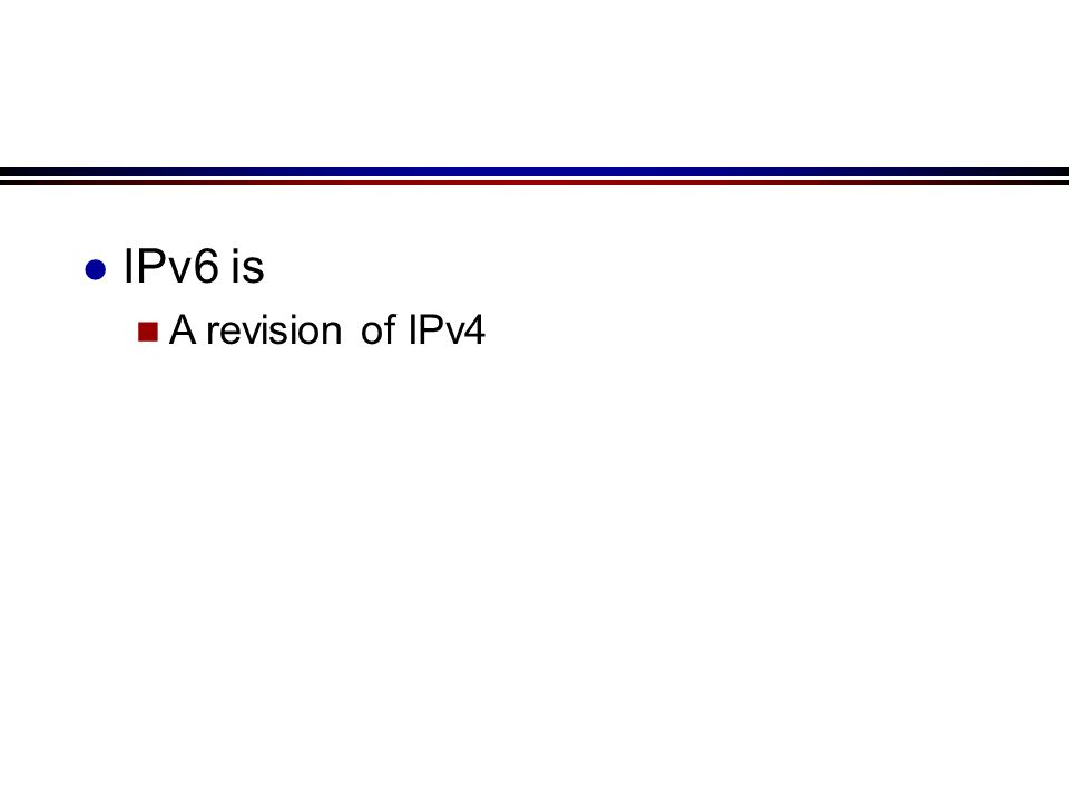 l IPv6 is n A revision of IPv4