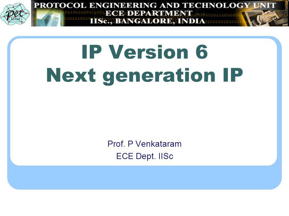 IP Version 6 Next generation IP Prof. P Venkataram ECE Dept. IISc