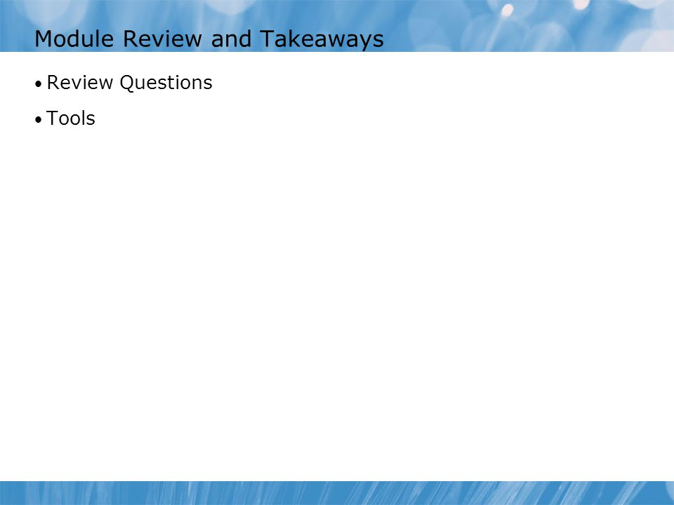 Module Review and Takeaways Review Questions Tools