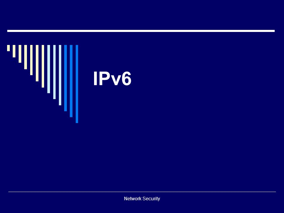 Topics  Introduction  Comparison with IPv4  Header format  Extension headers  Neighbour discovery  Transition from IPv4 to IPv6  ICMPv6  IPv6 addresses  Address Autoconfiguration  IP Security Network Security