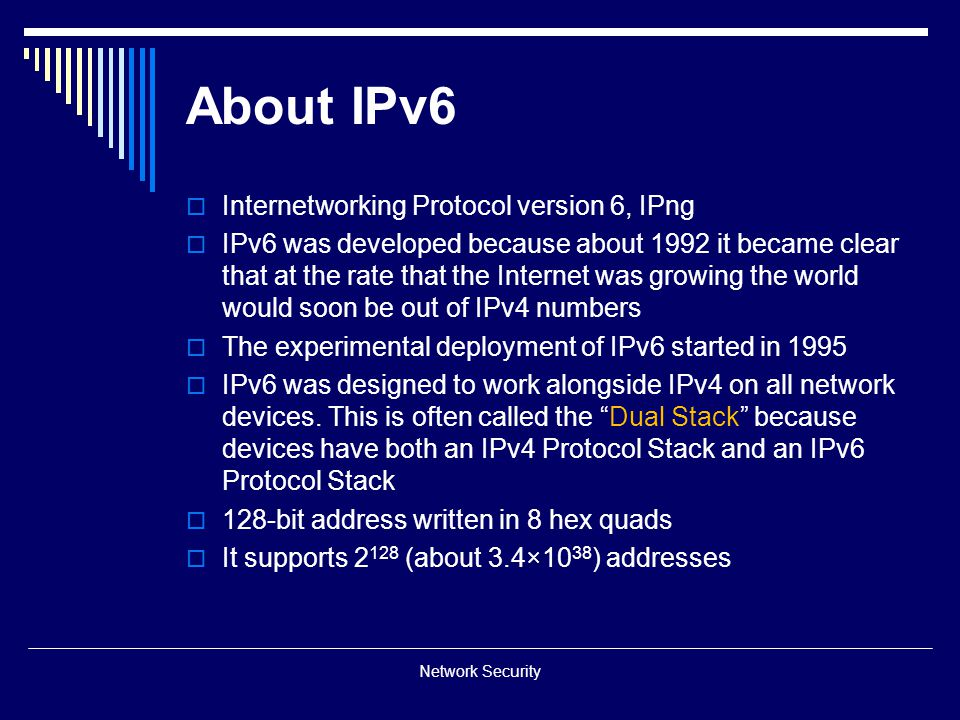 IPv4 deficiencies  Address depletion  No support for real-time audio and video transmission  No encryption and authentication of data Network Security