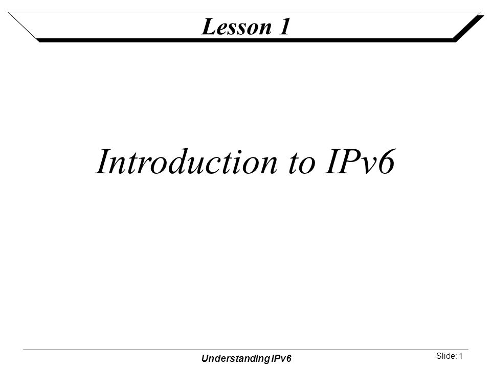 Understanding IPv6 Slide: 1 Lesson 1 Introduction to IPv6