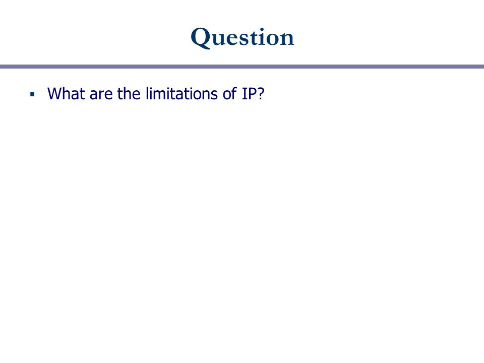 Question  What are the limitations of IP?