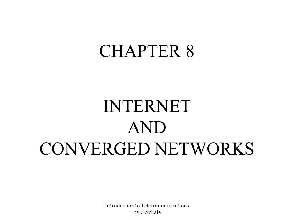 Introduction to Telecommunications by Gokhale CHAPTER 8 INTERNET AND CONVERGED NETWORKS