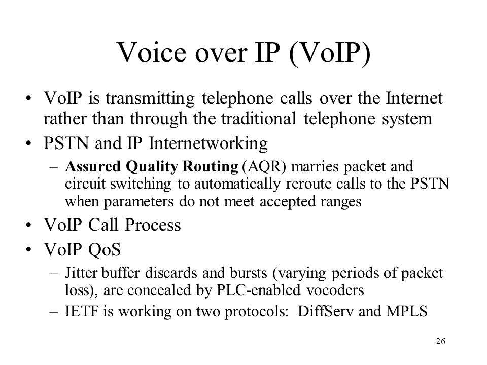 26 Voice over IP (VoIP) VoIP is transmitting telephone calls over the Internet rather than through the traditional telephone system PSTN and IP Intern