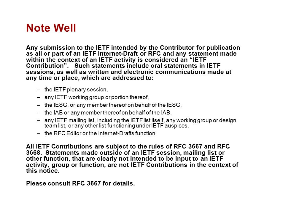 Note Well Any submission to the IETF intended by the Contributor for publication as all or part of an IETF Internet-Draft or RFC and any statement mad