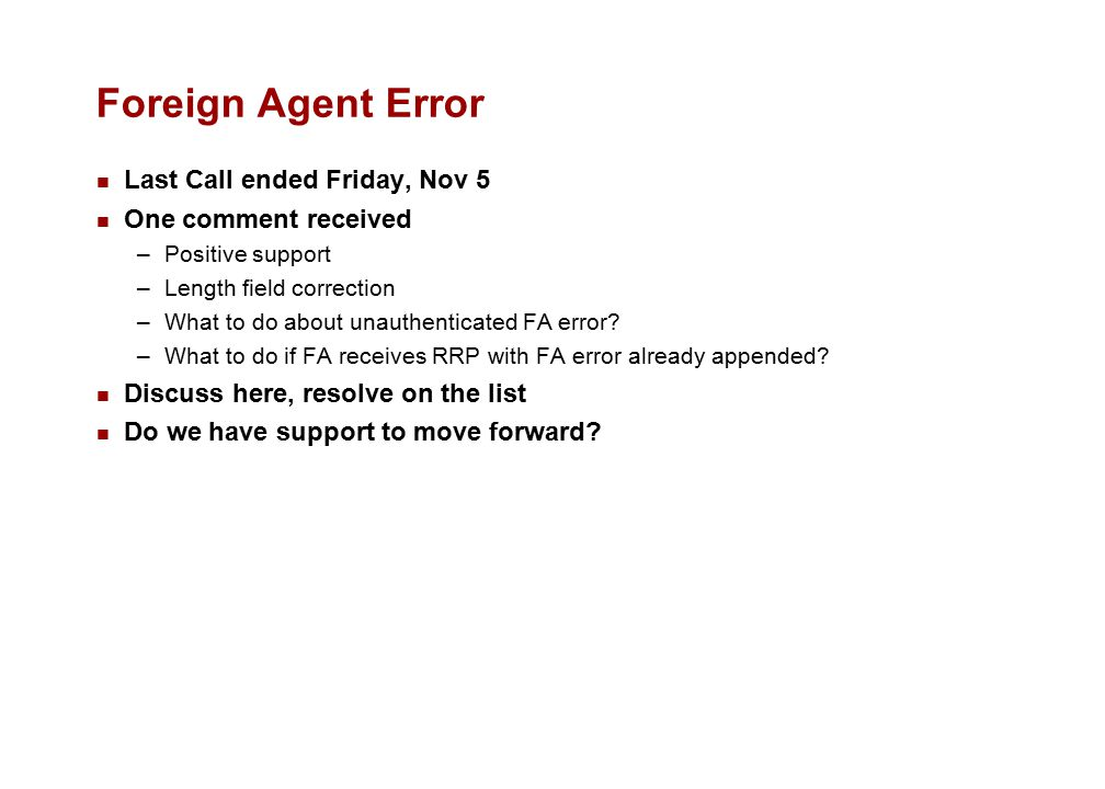 Foreign Agent Error Last Call ended Friday, Nov 5 One comment received –Positive support –Length field correction –What to do about unauthenticated FA