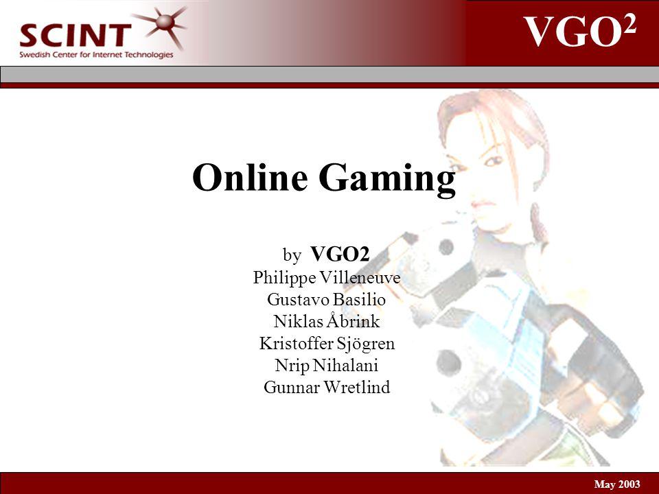 VGO 2 May 2003 Online Gaming by VGO2 Philippe Villeneuve Gustavo Basilio Niklas Åbrink Kristoffer Sjögren Nrip Nihalani Gunnar Wretlind