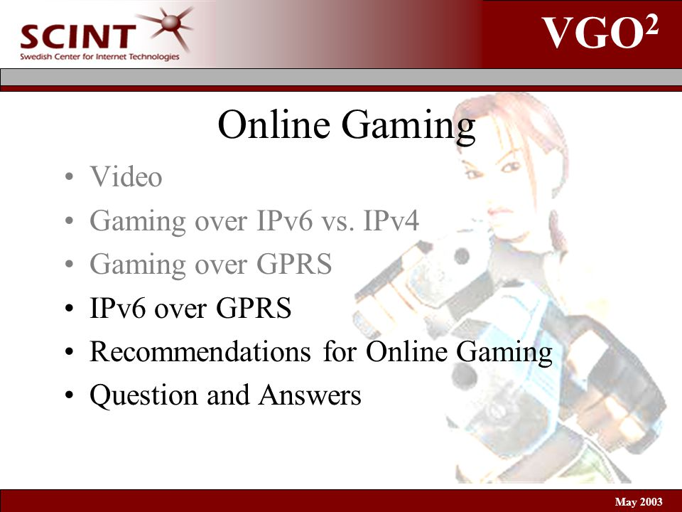 VGO 2 May 2003 Online Gaming Video Gaming over IPv6 vs.
