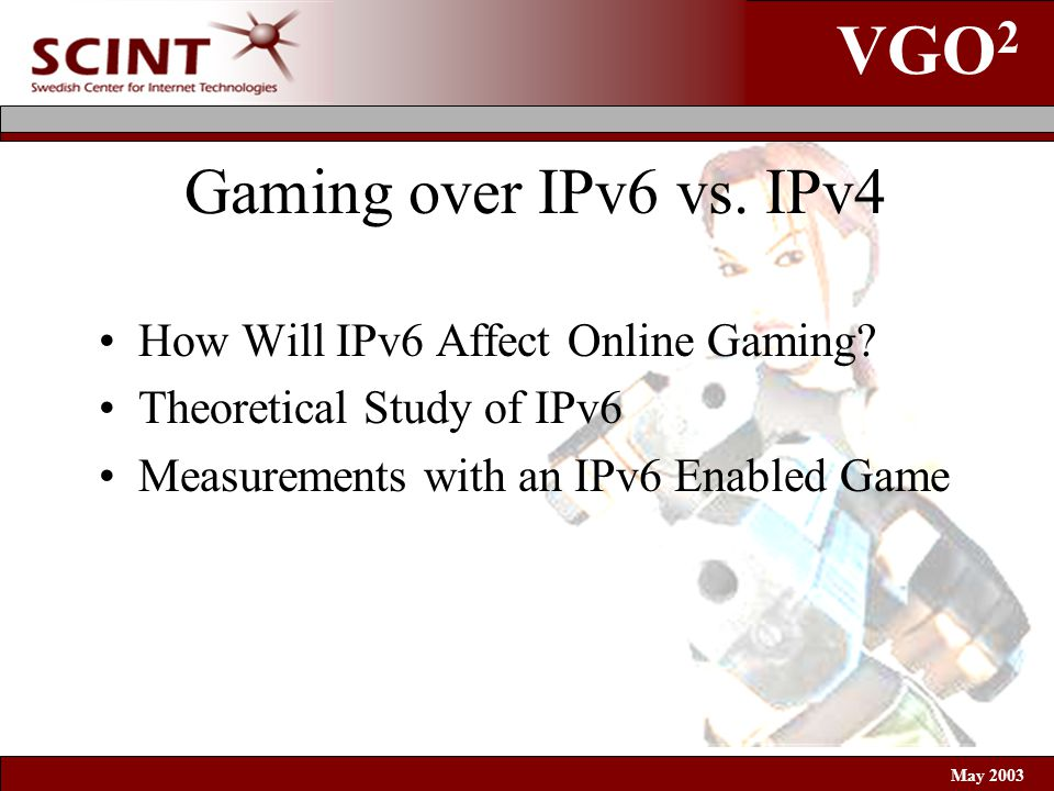 VGO 2 May 2003 Gaming over IPv6 vs.IPv4 How Will IPv6 Affect Online Gaming.