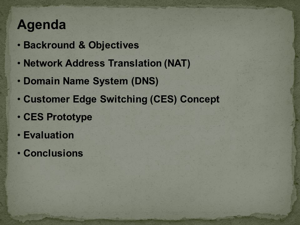 Agenda Backround & Objectives Network Address Translation (NAT) Domain Name System (DNS) Customer Edge Switching (CES) Concept CES Prototype Evaluation Conclusions
