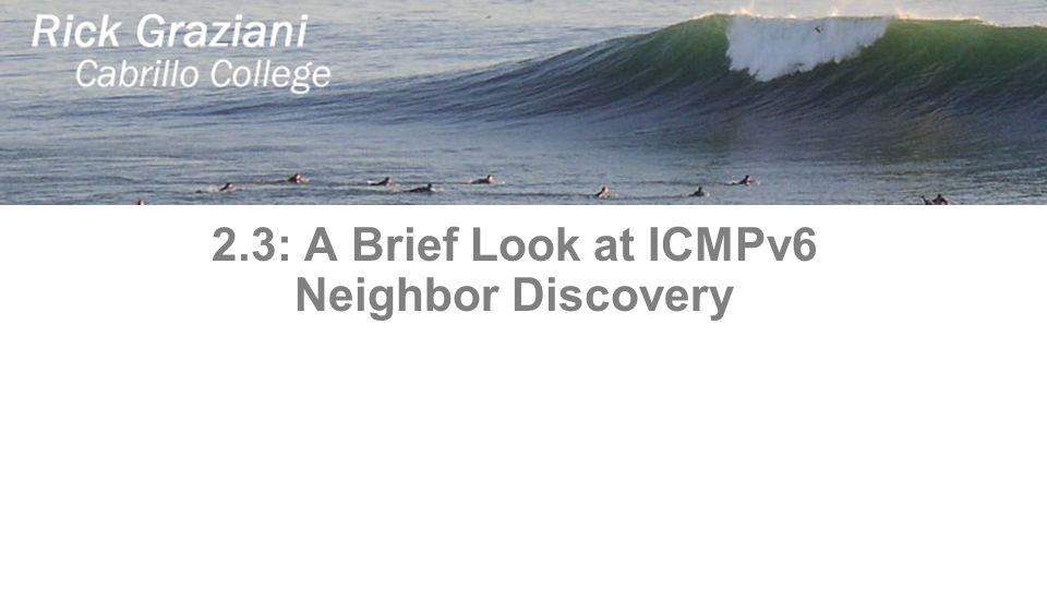 2.3: A Brief Look at ICMPv6 Neighbor Discovery