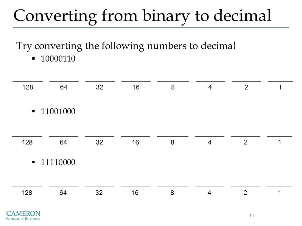 Converting from binary to decimal Try converting the following numbers to decimal  10000110  11001000  11110000 14 1286432168421 1286432168421