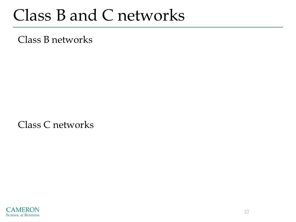 Class B and C networks Class B networks Class C networks 22