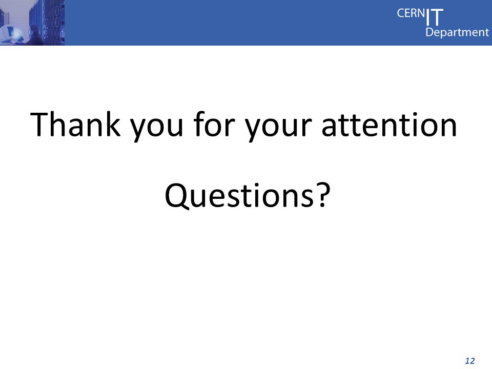 12 Thank you for your attention Questions?