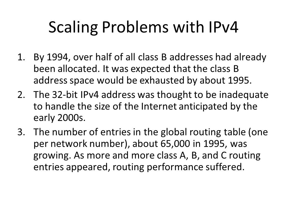 Scaling Problems with IPv4 1.By 1994, over half of all class B addresses had already been allocated.