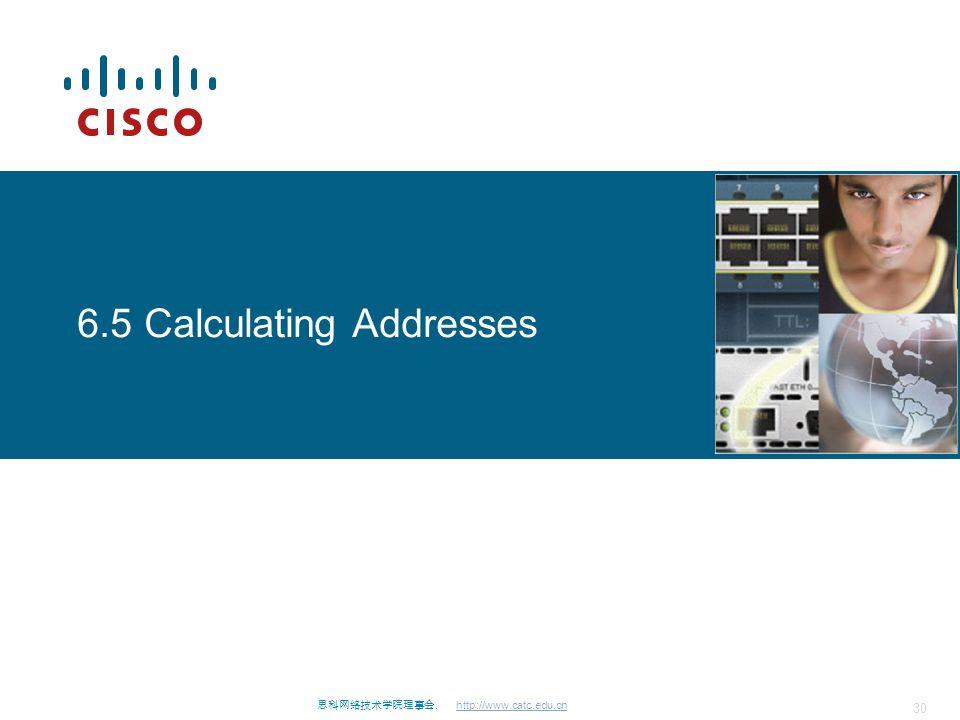 思科网络技术学院理事会. http://www.catc.edu.cn 30 6.5 Calculating Addresses