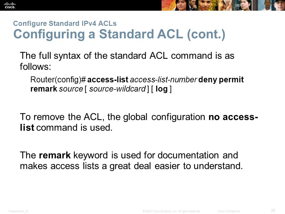 Presentation_ID 26 © 2008 Cisco Systems, Inc. All rights reserved.Cisco Confidential Configure Standard IPv4 ACLs Configuring a Standard ACL (cont.) T