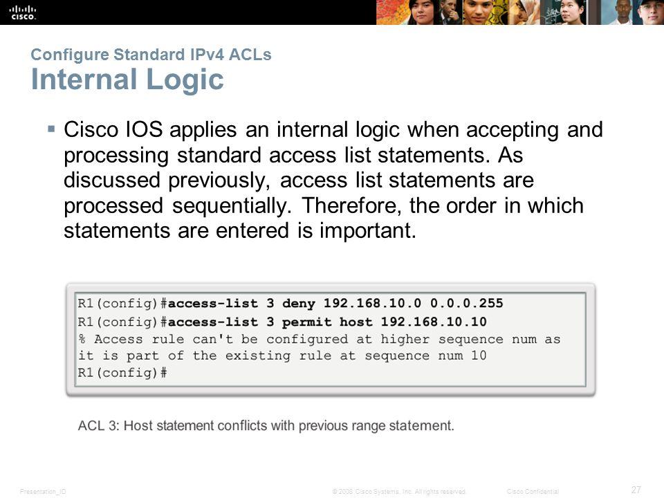 Presentation_ID 27 © 2008 Cisco Systems, Inc. All rights reserved.Cisco Confidential Configure Standard IPv4 ACLs Internal Logic  Cisco IOS applies a