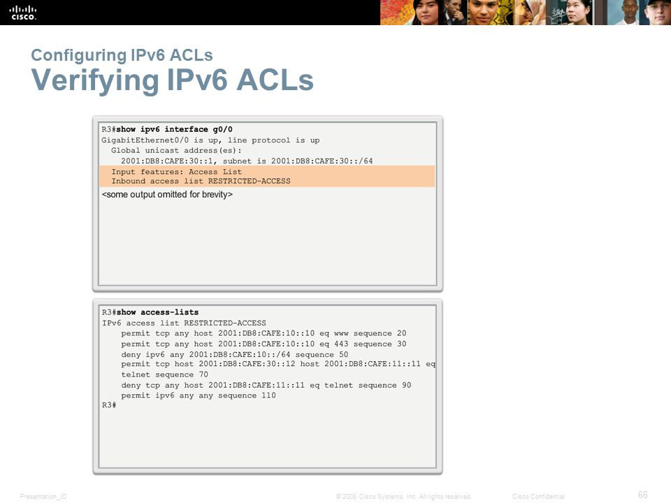 Presentation_ID 66 © 2008 Cisco Systems, Inc. All rights reserved.Cisco Confidential Configuring IPv6 ACLs Verifying IPv6 ACLs