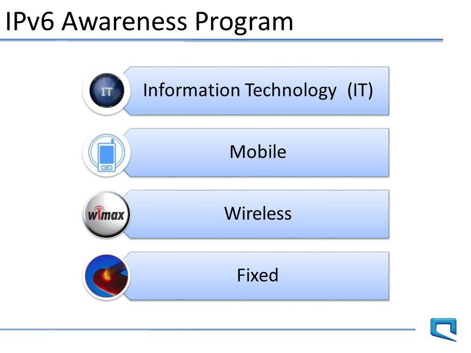 IPv6 Awareness Program Information Technology (IT) Mobile Wireless Fixed