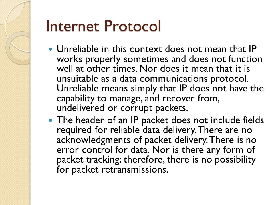 Unreliable in this context does not mean that IP works properly sometimes and does not function well at other times. Nor does it mean that it is unsui