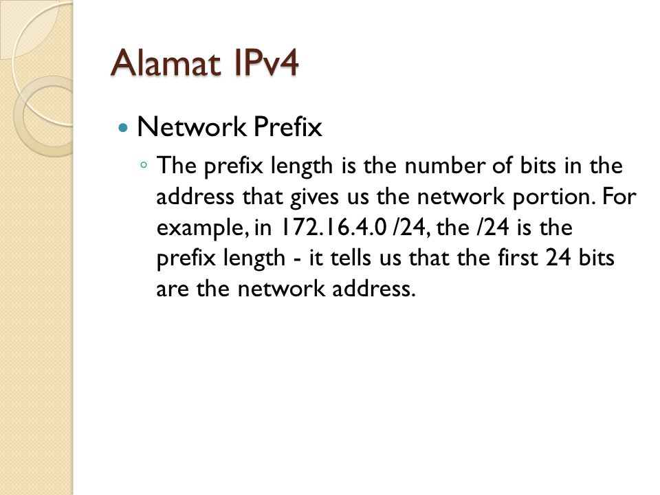 Network Prefix ◦ The prefix length is the number of bits in the address that gives us the network portion.