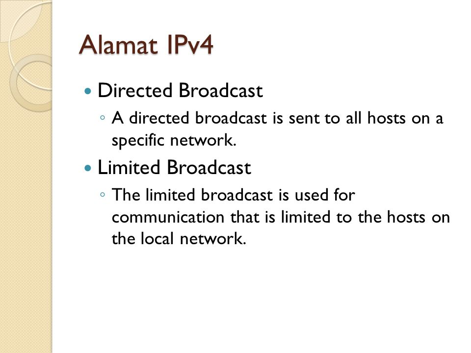 Alamat IPv4 Directed Broadcast ◦ A directed broadcast is sent to all hosts on a specific network. Limited Broadcast ◦ The limited broadcast is used fo