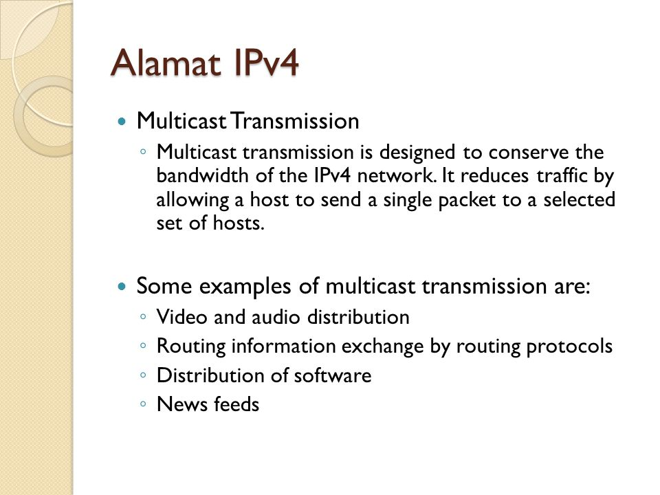 Multicast Transmission ◦ Multicast transmission is designed to conserve the bandwidth of the IPv4 network.
