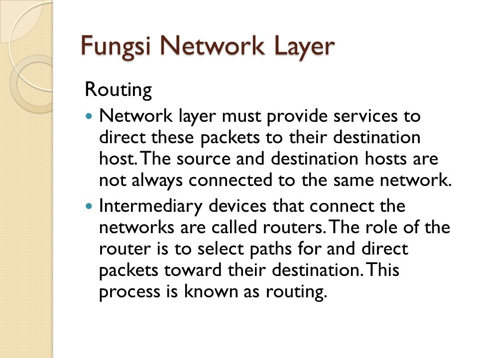 Fungsi Network Layer Routing Network layer must provide services to direct these packets to their destination host. The source and destination hosts a