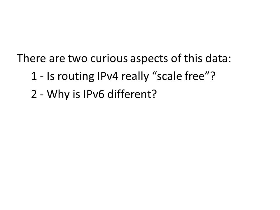 There are two curious aspects of this data: 1 - Is routing IPv4 really scale free .