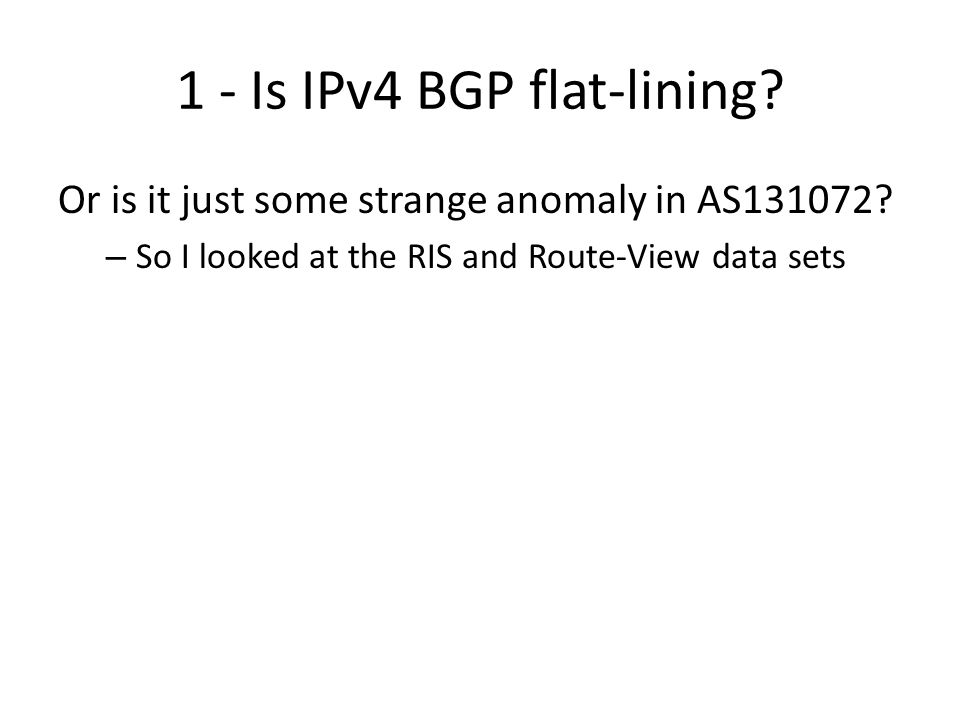 1 - Is IPv4 BGP flat-lining. Or is it just some strange anomaly in AS131072.