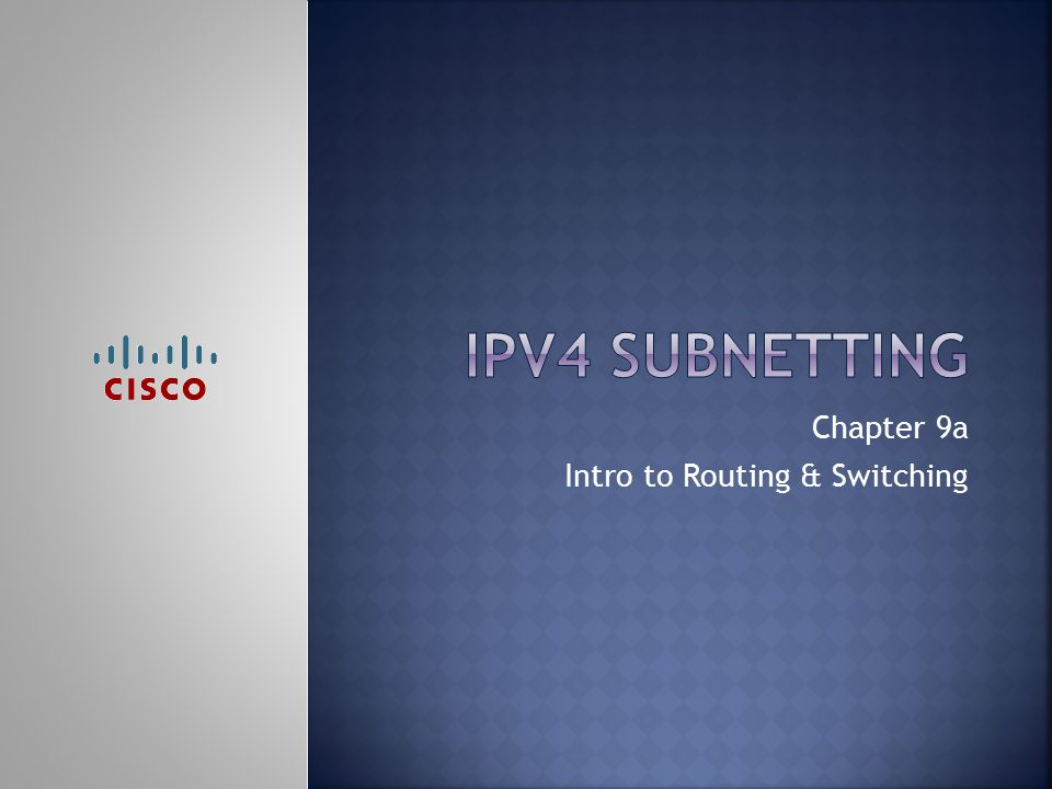 Chapter 9a Intro to Routing & Switching