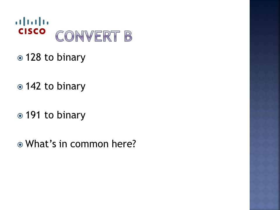  128 to binary  142 to binary  191 to binary  What's in common here?