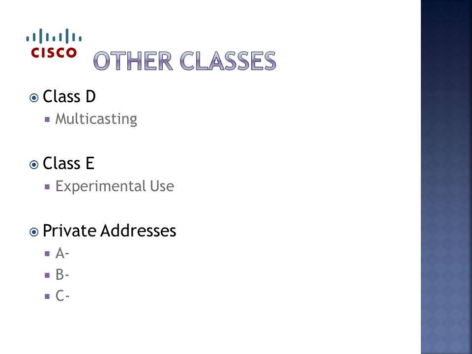 Class D  Multicasting  Class E  Experimental Use  Private Addresses  A-  B-  C-