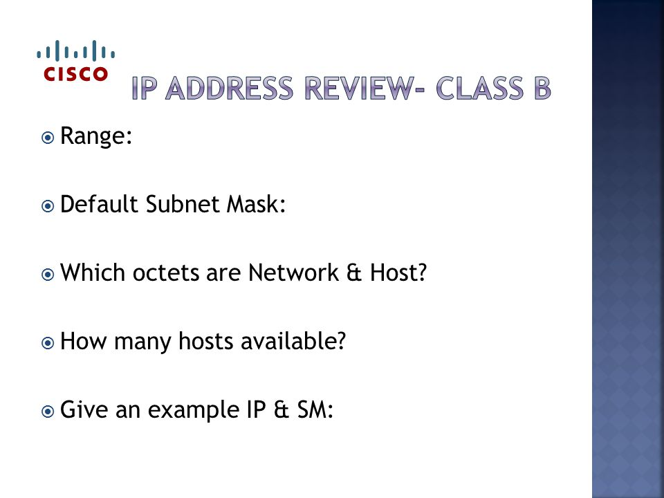  Range:  Default Subnet Mask:  Which octets are Network & Host.