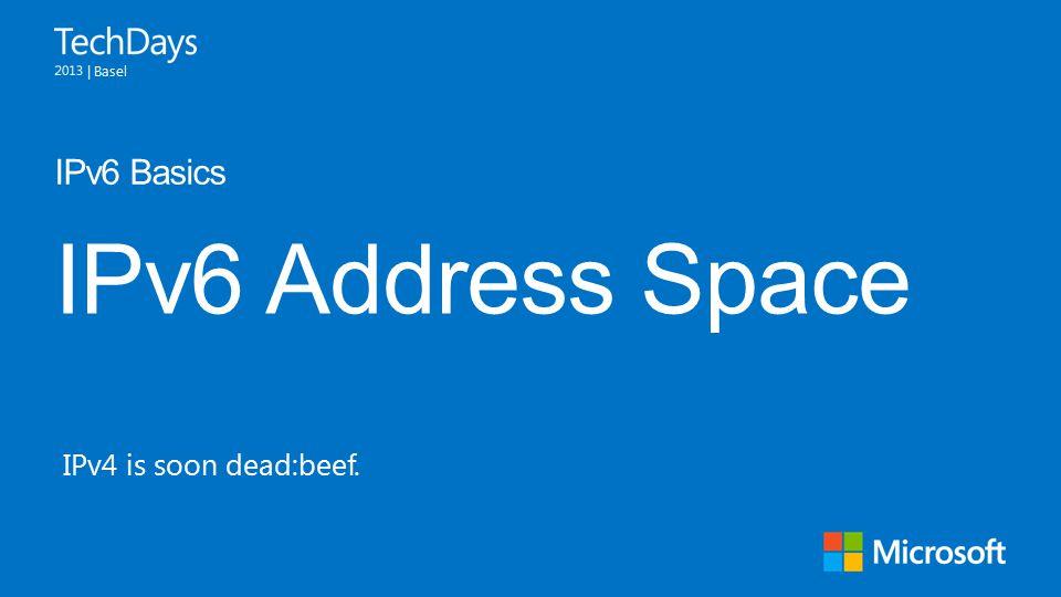 | Basel IPv6 Address Space IPv6 Basics IPv4 is soon dead:beef.