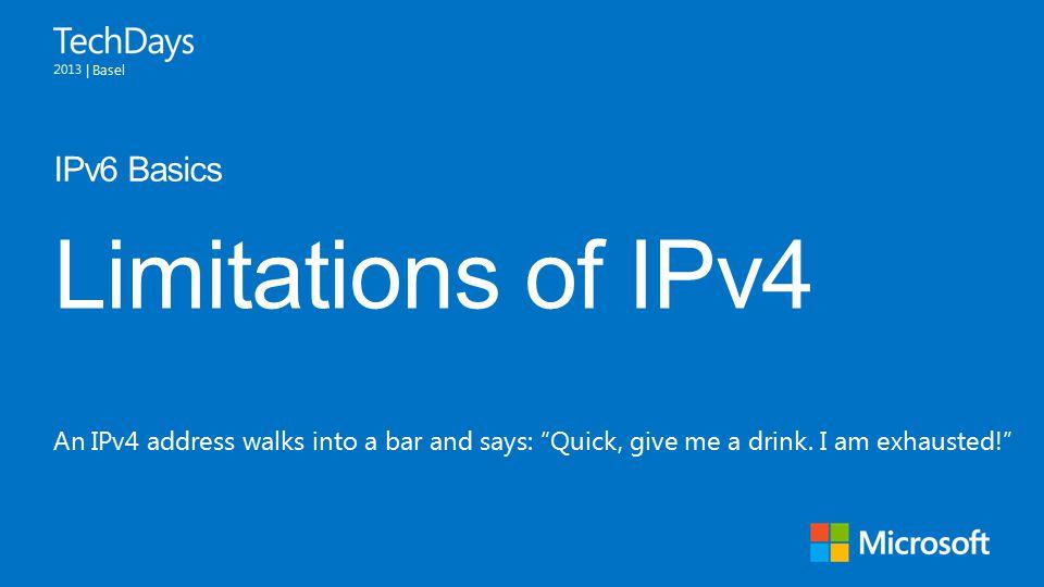 | Basel Limitations of IPv4 IPv6 Basics An IPv4 address walks into a bar and says: Quick, give me a drink.