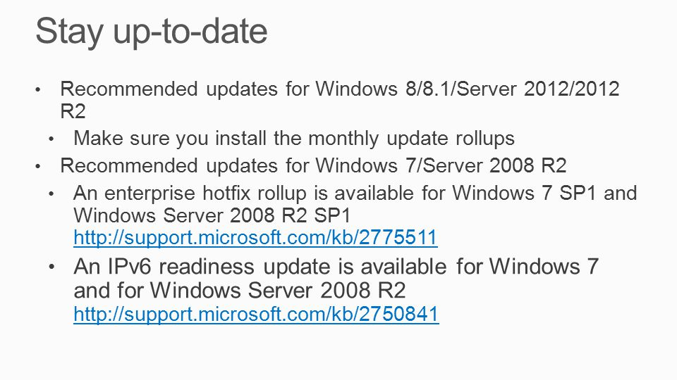 Stay up-to-date Recommended updates for Windows 8/8.1/Server 2012/2012 R2 Make sure you install the monthly update rollups Recommended updates for Win