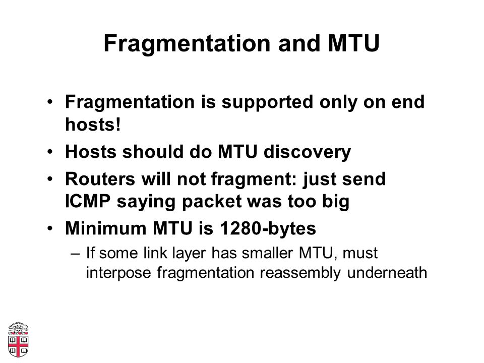 Fragmentation and MTU Fragmentation is supported only on end hosts.