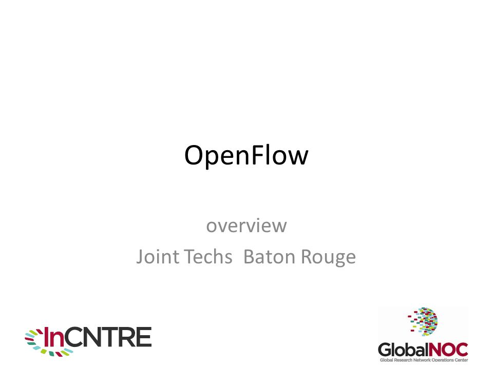 OpenFlow overview Joint Techs Baton Rouge