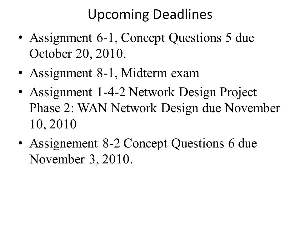 Upcoming Deadlines Assignment 6-1, Concept Questions 5 due October 20, 2010.