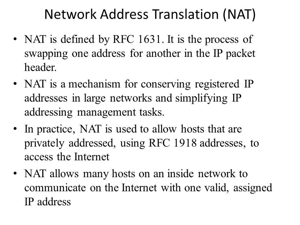 Network Address Translation (NAT) NAT is defined by RFC 1631.