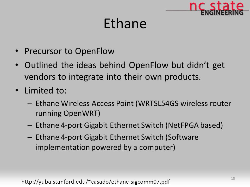 Ethane Precursor to OpenFlow Outlined the ideas behind OpenFlow but didn't get vendors to integrate into their own products.