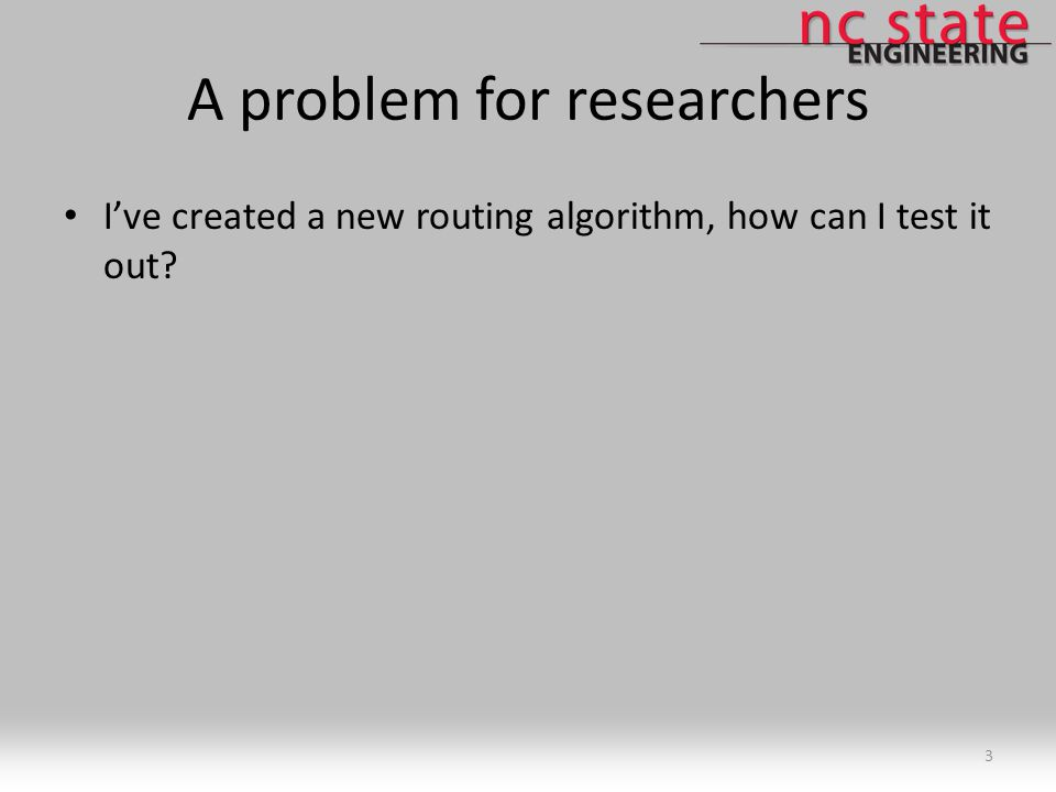 A problem for researchers I've created a new routing algorithm, how can I test it out? 3