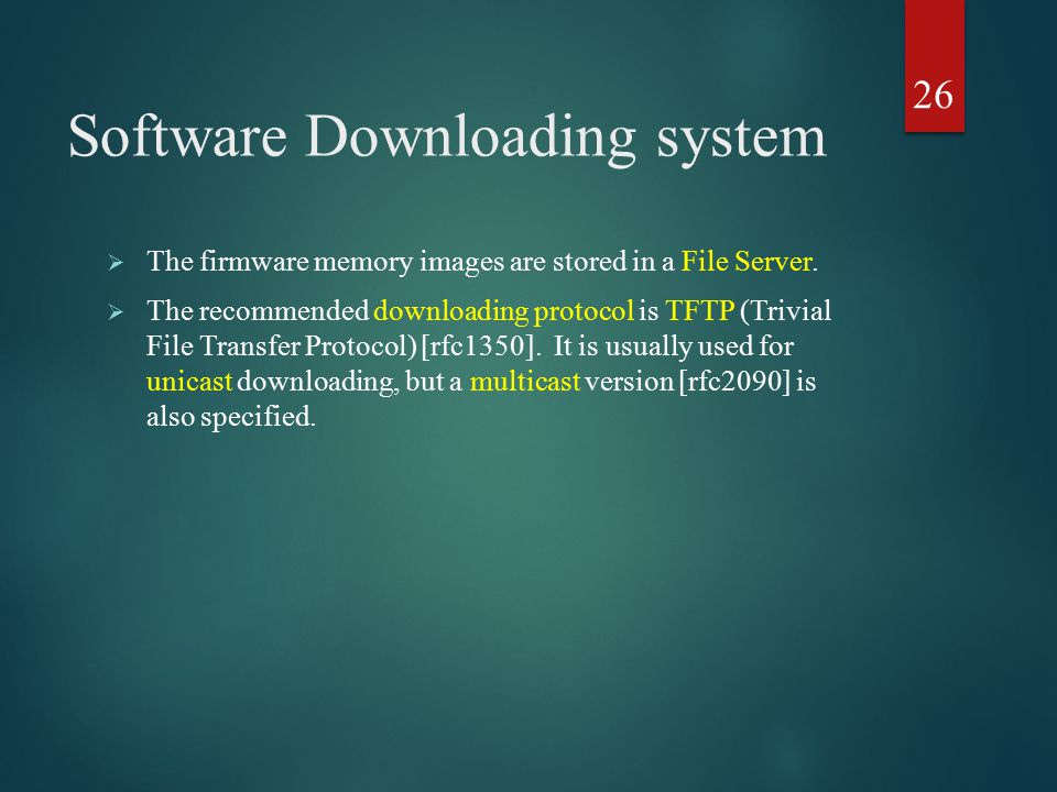 Software Downloading system  The firmware memory images are stored in a File Server.  The recommended downloading protocol is TFTP (Trivial File Tra