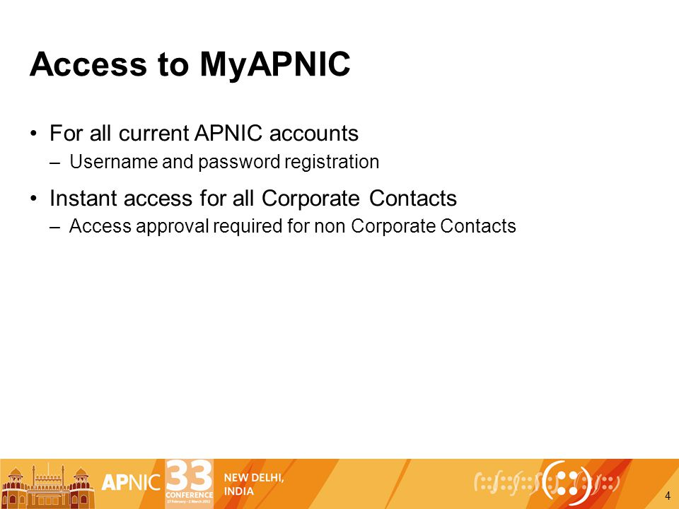 Access to MyAPNIC For all current APNIC accounts –Username and password registration Instant access for all Corporate Contacts –Access approval required for non Corporate Contacts 4