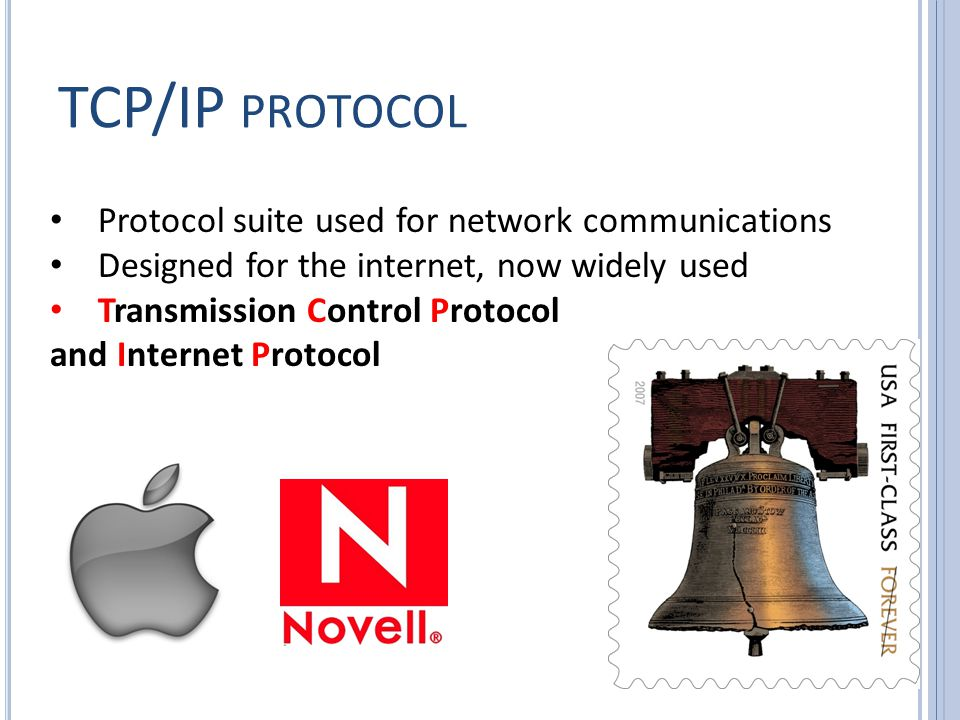 TCP/IP PROTOCOL Protocol suite used for network communications Designed for the internet, now widely used Transmission Control Protocol and Internet Protocol