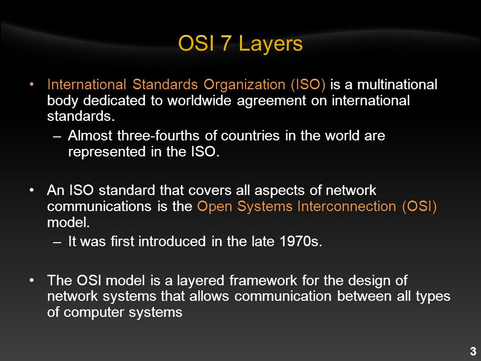 3 International Standards Organization (ISO) is a multinational body dedicated to worldwide agreement on international standards.