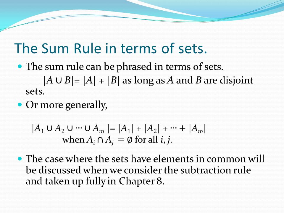 The Sum Rule in terms of sets. The sum rule can be phrased in terms of sets.  A ∪ B =  A  +  B  as long as A and B are disjoint sets. Or more generall